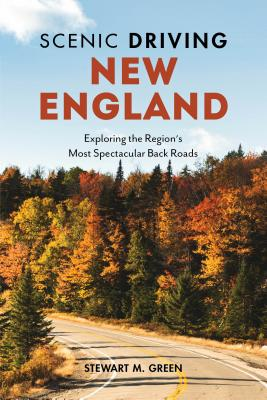 Scenic Driving New England: Exploring the Region's Most Spectacular Back Roads Cover Image
