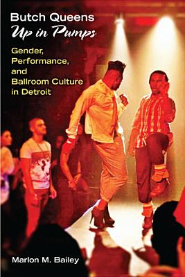 Butch Queens Up in Pumps: Gender, Performance, and Ballroom Culture in Detroit (Triangulations: Lesbian/Gay/Queer Theater/Drama/Performance) Cover Image