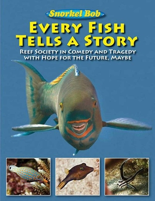 Every Fish Tells a Story: Reef Society in Comedy and Tragedy with Hope for the Future, Maybe Cover Image