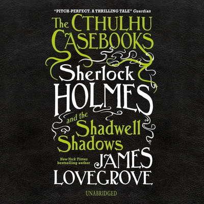 The Cthulhu Casebooks: Sherlock Holmes and the Shadwell Shadows Lib/E Cover Image