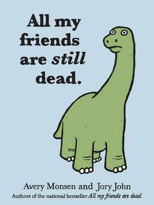 All My Friends Are Still Dead: (Funny Books, Children's Book for Adults, Interesting Finds) Cover Image