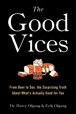 The Good Vices: From Beer to Sex, the Surprising Truth About What's Actually Good for You Cover Image