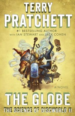 The Globe: The Science of Discworld II: A Novel (Science of Discworld Series #2) Cover Image