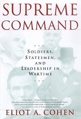 Supreme Command Lib/E: Soldiers, Statesmen, and Leadership in Wartime Cover Image