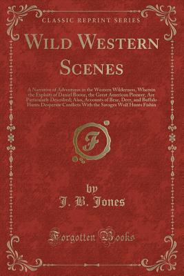 Wild Western Scenes A Narrative Of Adventures In The Western Wilderness Wherein The Exploits Of Daniel Boone The Great American Pioneer Brookline Booksmith