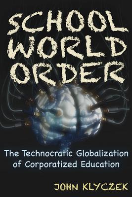 School World Order: The Technocratic Globalization of Corporatized Education Cover Image