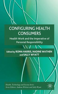 Configuring Health Consumers: Health Work and the Imperative of Personal Responsibility Cover Image