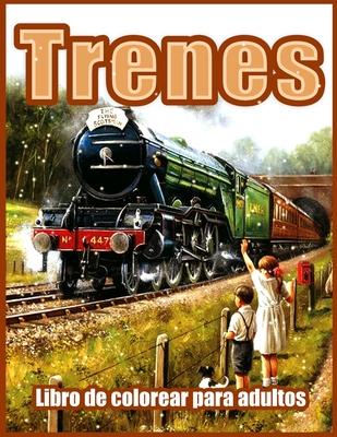 Trenes: Hermosos Libros para Colorear para Adultos, Adolescentes, Personas Mayores, con Motores de Vapor, Locomotoras, Trenes Cover Image