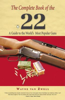 Complete Book of the .22: A Guide to the World's Most Popular Guns, First Edition Cover Image