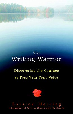 The Writing Warrior: Discovering the Courage to Free Your True Voice Cover Image