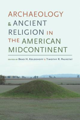 Archaeology and Ancient Religion in the American Midcontinent (Archaeology of the American South: New Directions and Perspectives) Cover Image