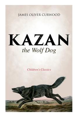 Kazan, the Wolf Dog (Children's Classics) Cover Image