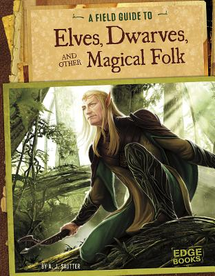 A Field Guide to Elves, Dwarves, and Other Magical Folk (Fantasy Field Guides) Cover Image