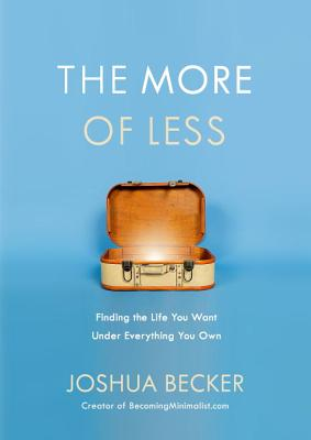 The More of Less: Finding the Life You Want Under Everything You Own Cover Image