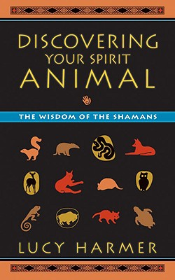 Discovering Your Spirit Animal: The Wisdom of the Shamans Cover Image