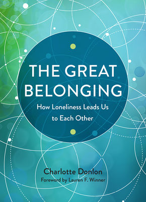 The Great Belonging: How Loneliness Leads Us to Each Other Cover Image