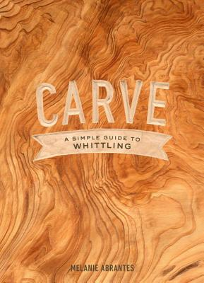 Carve: A Simple Guide to Whittling Cover Image