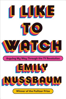 I Like to Watch: Arguing My Way Through the TV Revolution Cover Image