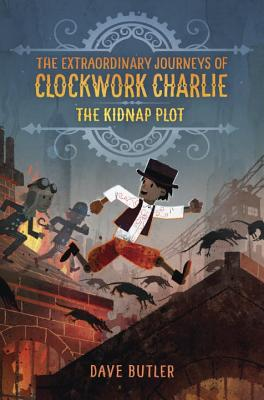 The Kidnap Plot (The Extraordinary Journeys of Clockwork Charlie) Cover Image