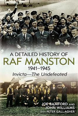 A Detailed History of RAF Manston 1941-1945: Invicta--The Undefeated Cover Image
