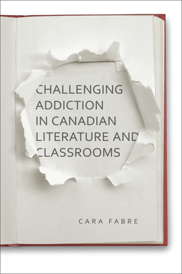 Cover for Challenging Addiction in Canadian Literature and Classrooms