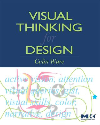 Visual Thinking for Design (Morgan Kaufmann Series in Interactive Technologies) Cover Image