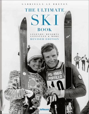 The Ultimate Ski Book: Legends, Resorts, Lifestyle & More Cover Image