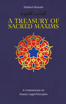A Treasury of Sacred Maxims: A Commentary on Islamic Legal Principles (Treasury in Islamic Thought and Civilization) Cover Image