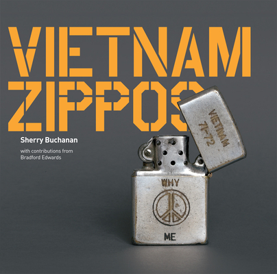 Vietnam Zippos: American Soldiers' Engravings and Stories  (1965-1973) Cover Image