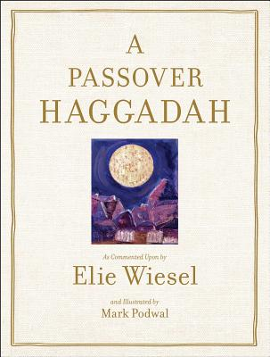 Passover Haggadah: As Commented Upon By Elie Wiesel and Illustrated by Mark PodwalElie Wiesel