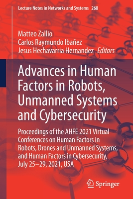 Advances in Human Factors in Robots, Unmanned Systems and Cybersecurity: Proceedings of the Ahfe 2021 Virtual Conferences on Human Factors in Robots, (Lecture Notes in Networks and Systems #268) Cover Image
