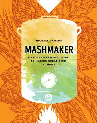 Mashmaker: A Citizen-Brewer's Guide to Making Great Beer at Home Cover Image