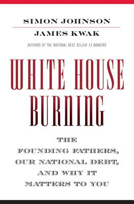 White House Burning: The Founding Fathers, Our National Debt, and Why It Matters to You Cover Image