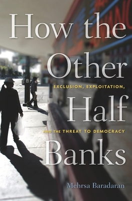 How the Other Half Banks: Exclusion, Exploitation, and the Threat to Democracy Cover Image