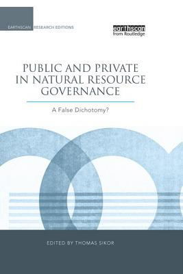 Public and Private in Natural Resource Governance: A False Dichotomy? (Earthscan Research Editions) Cover Image