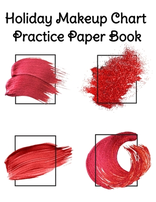 Holiday Makeup Chart Practice Paper Book: Make Up Artist Face Charts Practice Paper For Painting Face On Paper With Real Make-Up Brushes & Applicators Cover Image