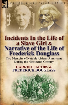 Incidents in the Life of a Slave Girl & Narrative of the Life of Frederick Douglass: Two Memoirs of Notable African-Americans During the Nineteenth Ce Cover Image