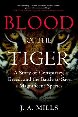 Blood of the Tiger: A Story of Conspiracy, Greed, and the Battle to Save a Magnificent Species Cover Image