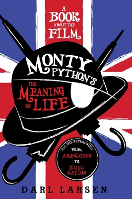 A Book about the Film Monty Python's The Meaning of Life: All the References from Americans to Zulu Nation Cover Image