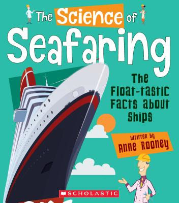 The Science of Seafaring: The Float-tastic Facts About Ships (The Science of Engineering) (Library Edition) Cover Image