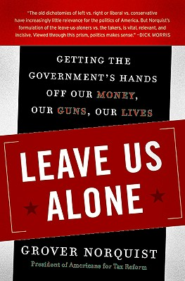 Leave Us Alone: Getting the Government's Hands Off Our Money, Our Guns, Our Lives Cover Image