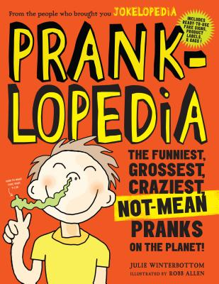 Pranklopedia: The Funniest, Grossest, Craziest, Not-Mean Pranks on the Planet! Cover Image