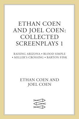 Ethan Coen and Joel Coen: Collected Screenplays 1: Blood Simple, Raising Arizona, Miller's Crossing, Barton Fink Cover Image