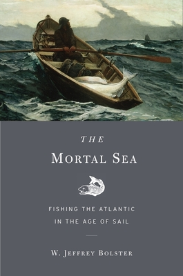 The Mortal Sea: Fishing the Atlantic in the Age of Sail Cover Image