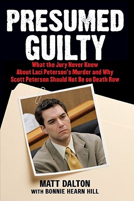 Presumed Guilty: What the Jury Never Knew About Laci Peterson's Murder and Why Scott Peterson Should Not Be on Death Row Cover Image