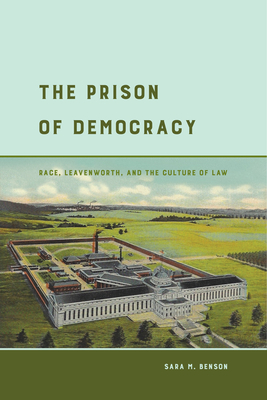 The Prison of Democracy: Race, Leavenworth, and the Culture of Law Cover Image