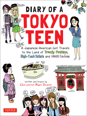 Diary of a Tokyo Teen: A Japanese-American Girl Travels to the Land of Trendy Fashion, High-Tech Toilets and Maid Cafes Cover Image