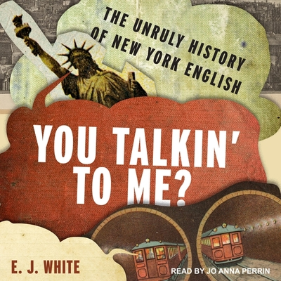 You Talkin' to Me? Lib/E: The Unruly History of New York English Cover Image