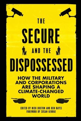 The Secure and the Dispossessed: How the Military and Corporations Are Shaping a Climate-Changed World Cover Image