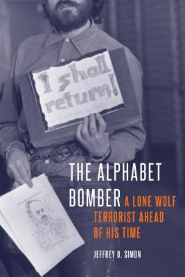 The Alphabet Bomber: A Lone Wolf Terrorist Ahead of His Time Cover Image
